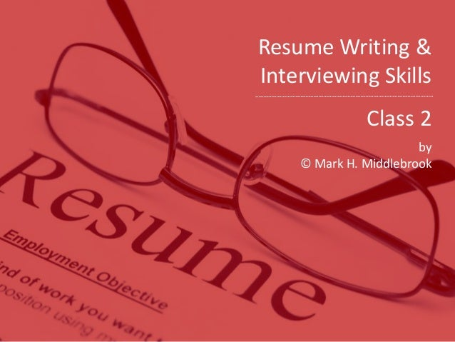 Resume Writing U0026 Interviewing Skills Class 2 By © Mark H. Middlebrook ...  Resume Writing Classes