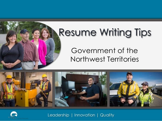 Resume Writing Tips Government of the Northwest Territories  Leadership   Innovation   Quality
