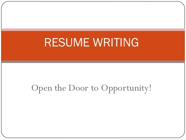 RESUME WRITINGOpen The Door To Opportunity!  Resume Ppt