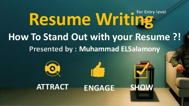 Resume Writing Session For Entry Level. Resume Writing How To Stand Out  With Your Resume ?! Presented By : Muhammad ELSalamony ...
