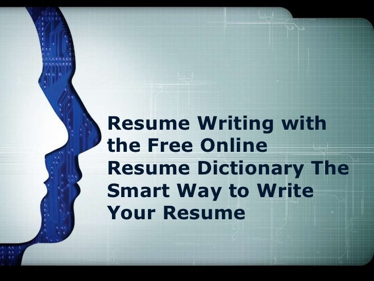 Resume Writing withthe Free OnlineResume Dictionary TheSmart Way to WriteYour Resume