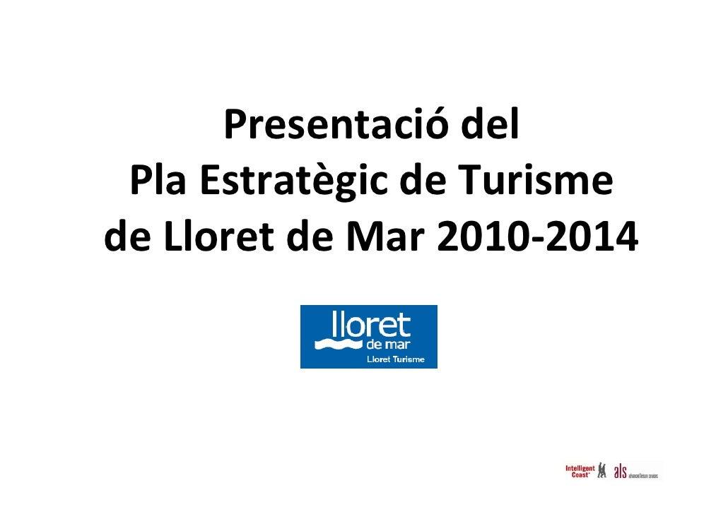 Presentació del  PlaEstratègicdeTurisme deLloretdeMar2010‐2014