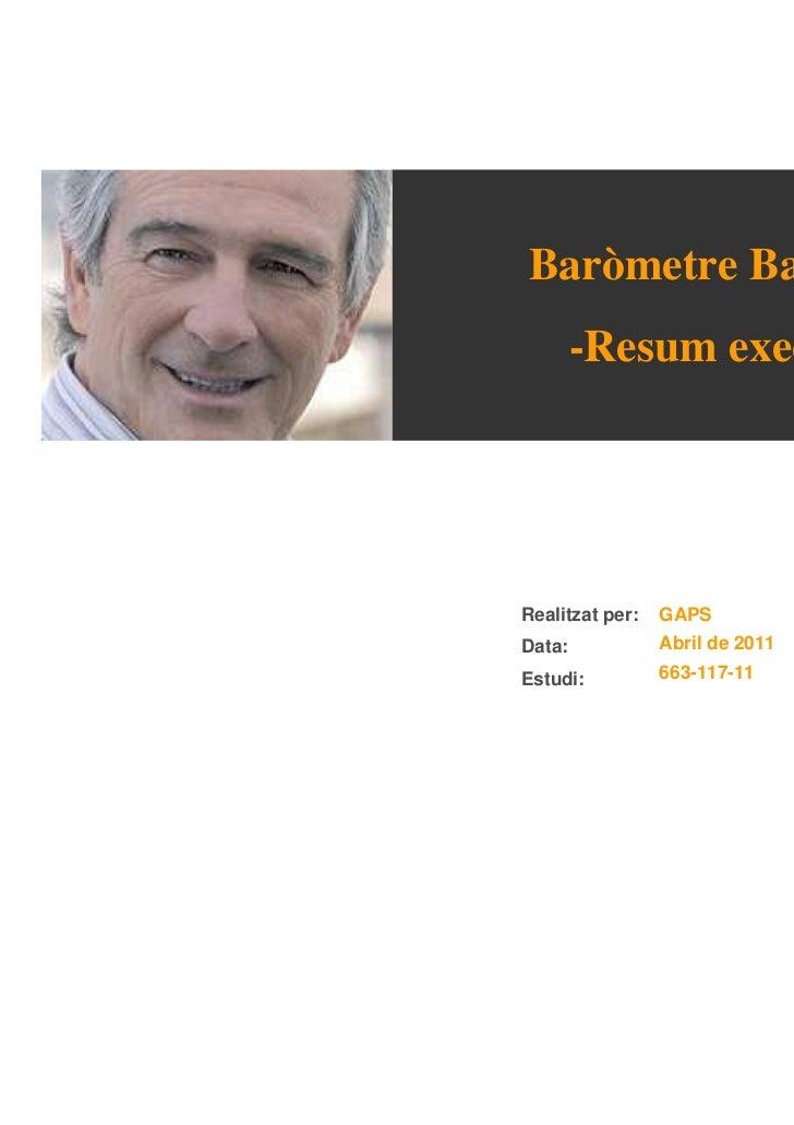 Baròmetre Barcelona        -Resum executiu-Realitzat per:   GAPSData:            Abril de 2011Estudi:          663-117-11