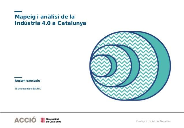 Estratègia i Intel·ligència Competitiva 15 de desembre del 2017 Mapeig i anàlisi de la Indústria 4.0 a Catalunya Resum exe...