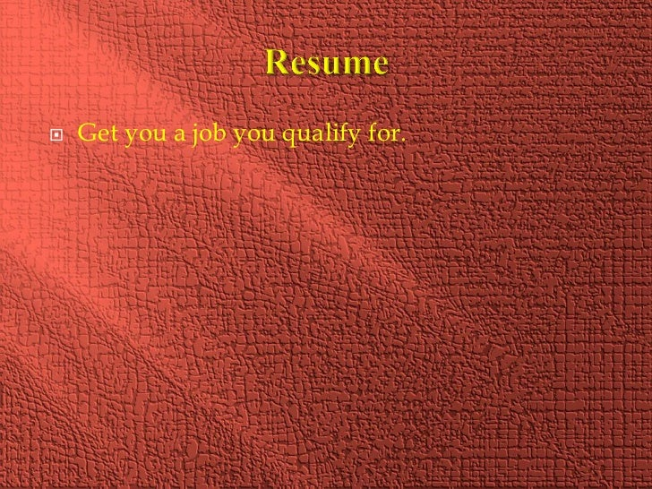   Get you a job you qualify for.