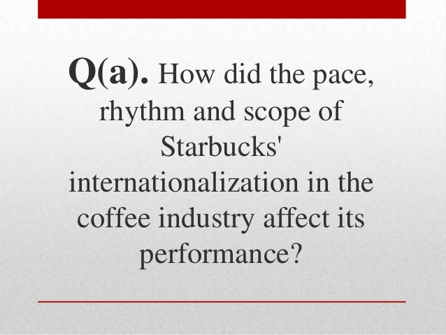 the scope of starbucks Category: business case study title: starbucks case study.