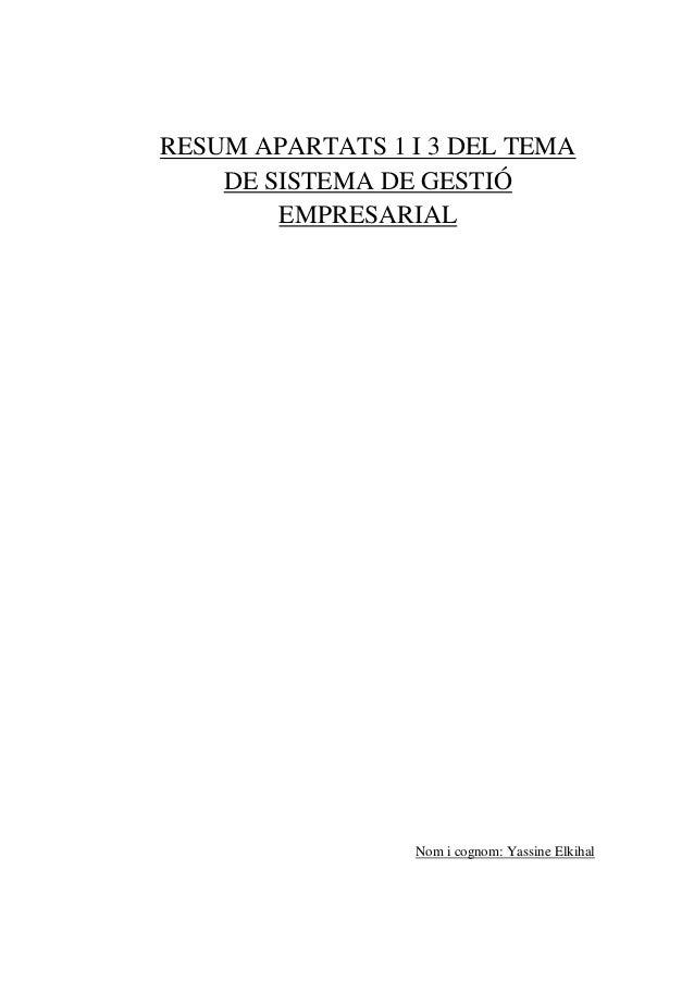 RESUM APARTATS 1 I 3 DEL TEMADE SISTEMA DE GESTIÓEMPRESARIALNom i cognom: Yassine Elkihal