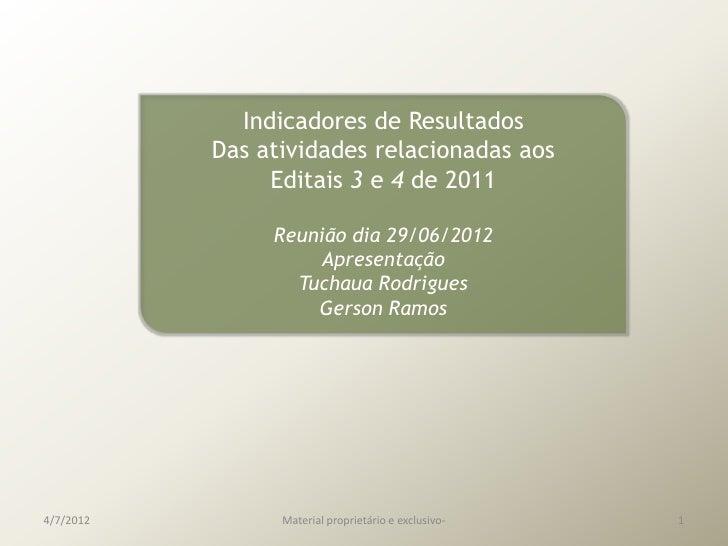 Indicadores de Resultados           Das atividades relacionadas aos                Editais 3 e 4 de 2011                Re...