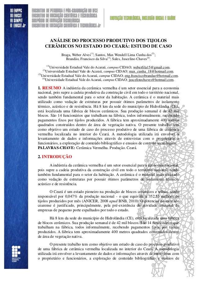 ANÁLISE DO PROCESSO PRODUTIVO DOS TIJOLOS CERÂMICOS NO ESTADO DO CEARÁ: ESTUDO DE CASO Braga, Weber Alves(1) ; Santos, Max...