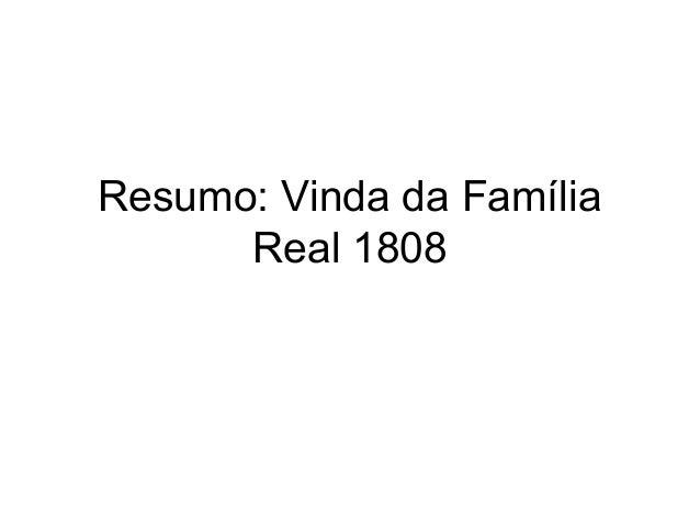 Resumo: Vinda da Família Real 1808