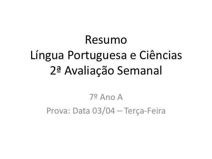 ResumoLíngua Portuguesa e Ciências    2ª Avaliação Semanal             7º Ano A  Prova: Data 03/04 – Terça-Feira