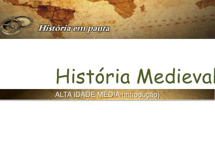 História MedievalALTA IDADE MÉDIA (introdução)