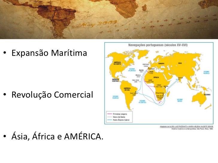• Expansão Marítima• Revolução Comercial• Ásia, África e AMÉRICA.