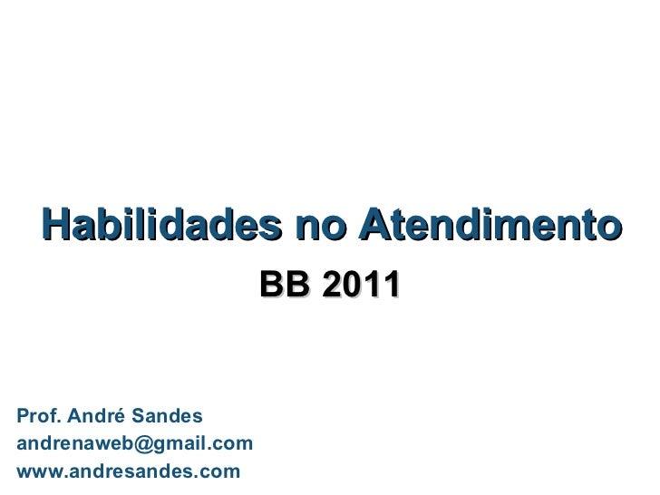 Habilidades no Atendimento BB 2011 Prof. André Sandes [email_address] www.andresandes.com