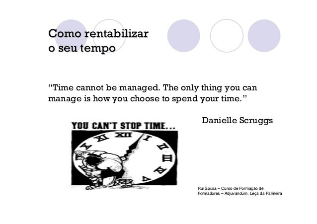 "Como rentabilizarComo rentabilizaro seu tempoo seu tempo""Time cannot be managed. The only thing you canmanage is how you c..."