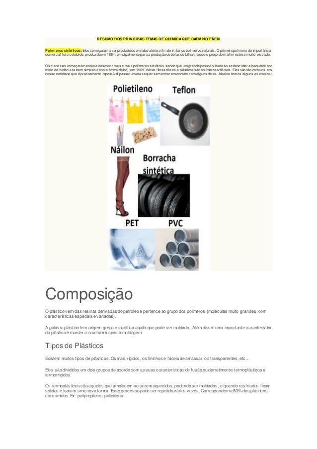 RESUMO DOS PRINCIPAIS TEMAS DE QUÍMICA QUE CAEM NO ENEM Polímeros sintéticos: Eles começaram a ser produzidos em laboratór...