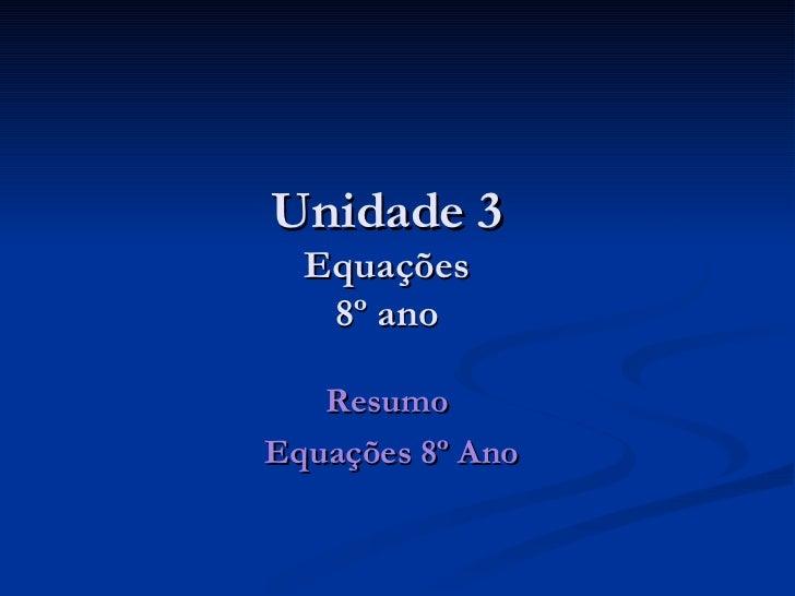 Unidade 3 Equações 8º ano Resumo  Equações 8º Ano