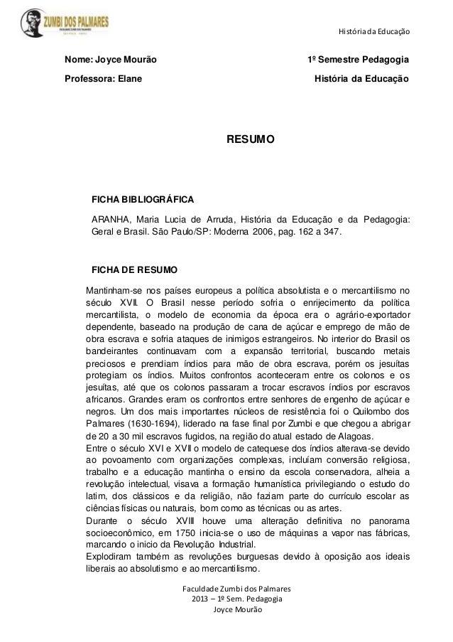 Históriada Educação Faculdade Zumbi dos Palmares 2013 – 1º Sem. Pedagogia Joyce Mourão Nome: Joyce Mourão 1º Semestre Peda...