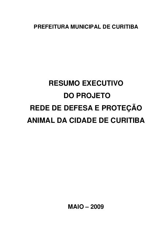 PREFEITURA MUNICIPAL DE CURITIBA RESUMO EXECUTIVO DO PROJETO REDE DE DEFESA E PROTEÇÃO ANIMAL DA CIDADE DE CURITIBA MAIO –...