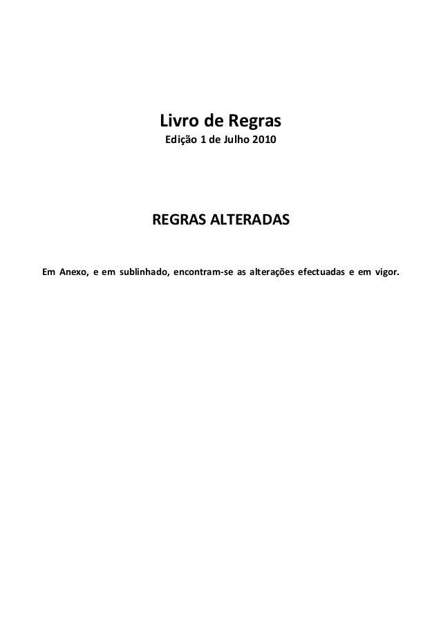 Livro de Regras Edição 1 de Julho 2010 REGRAS ALTERADAS Em Anexo, e em sublinhado, encontram‐se as alterações efectuadas e...