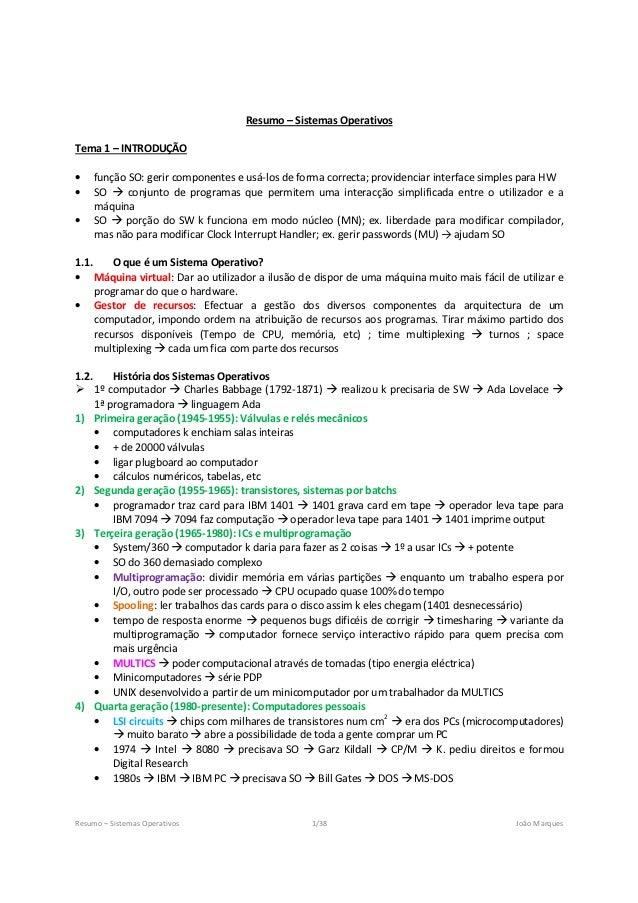Resumo – Sistemas OperativosTema 1 – INTRODUÇÃO•      função SO: gerir componentes e usá-los de forma correcta; providenci...