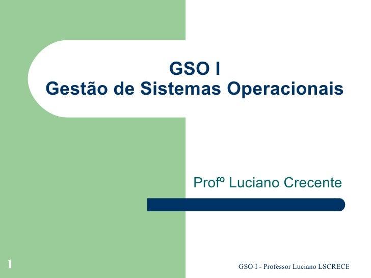 GSO I Gestão de Sistemas Operacionais Profº Luciano Crecente