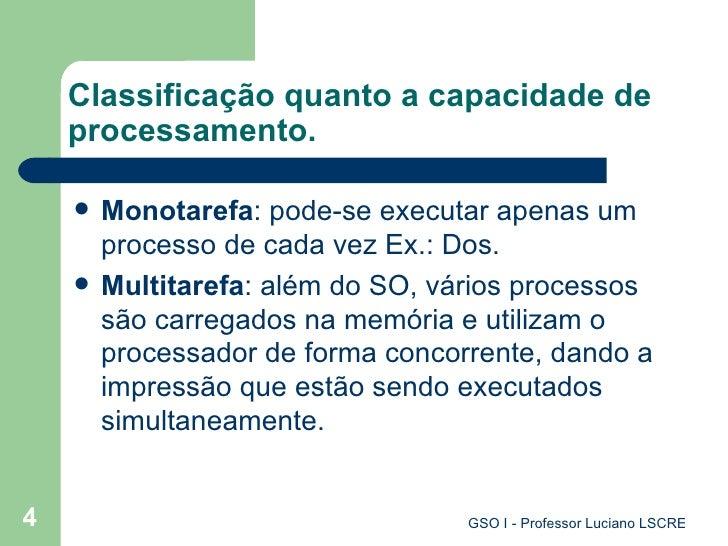 Classificação quanto a capacidade de processamento. <ul><li>Monotarefa : pode-se executar apenas um processo de cada vez E...