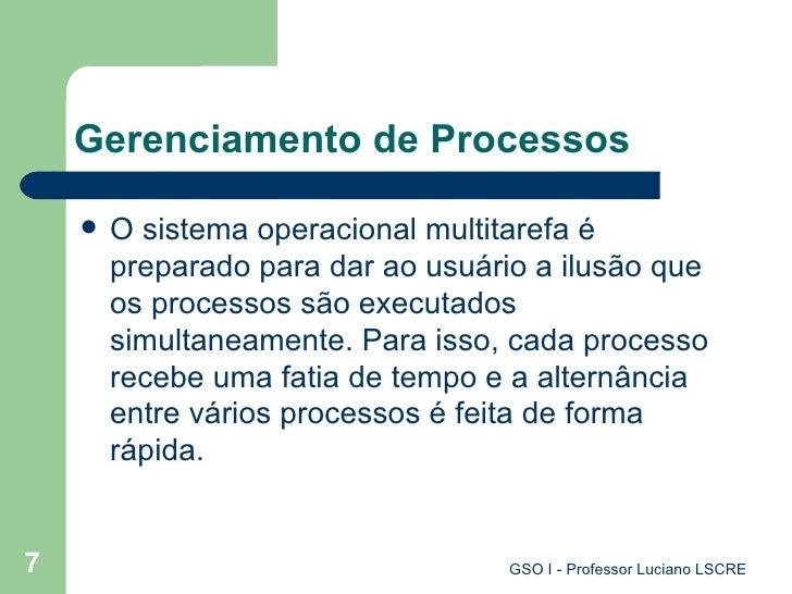Gerenciamento de Processos <ul><li>O sistema operacional multitarefa é preparado para dar ao usuário a ilusão que os proce...