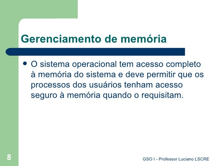Gerenciamento de memória <ul><li>O sistema operacional tem acesso completo à memória do sistema e deve permitir que os pro...