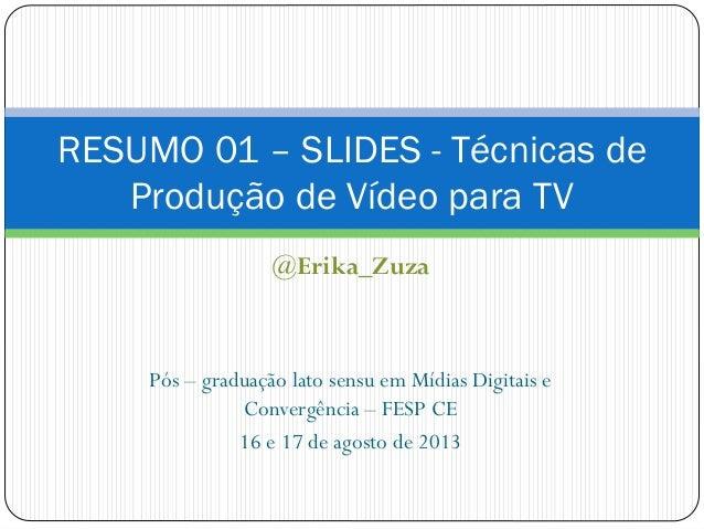 @Erika_Zuza Pós – graduação lato sensu em Mídias Digitais e Convergência – FESP CE 16 e 17 de agosto de 2013 RESUMO 01 – S...