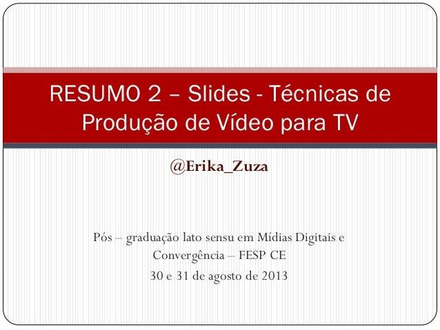 @Erika_Zuza Pós – graduação lato sensu em Mídias Digitais e Convergência – FESP CE 30 e 31 de agosto de 2013 RESUMO 2 – Sl...
