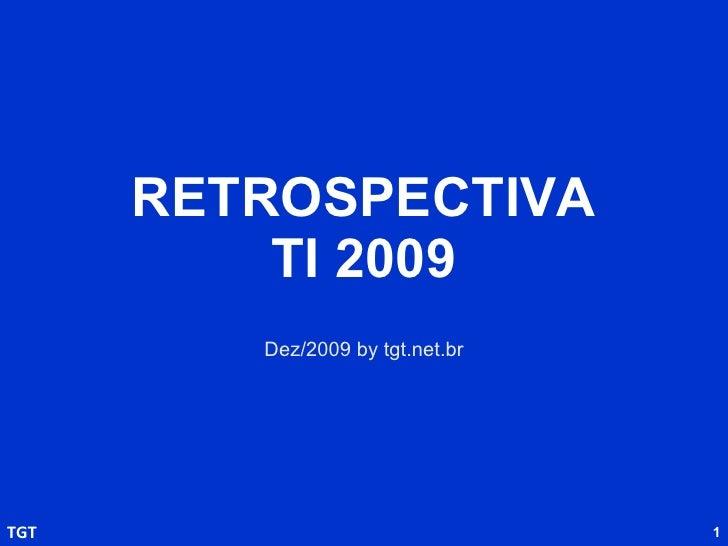 RETROSPECTIVA TI 2009 Dez/2009 by tgt.net.br