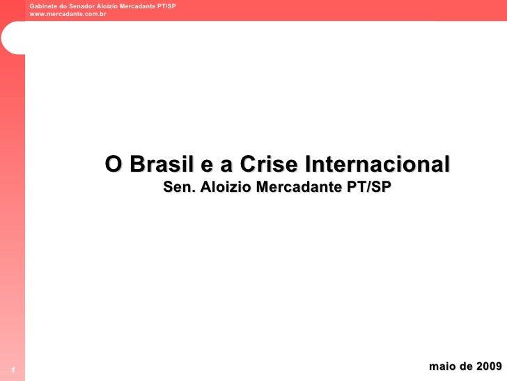 O Brasil e a Crise Internacional  Sen. Aloizio Mercadante PT/SP maio de 2009