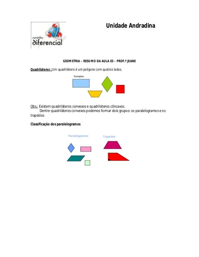 Unidade Andradina                      GEOMETRIA – RESUMO DA AULA 03 – PROF.ª JEANEQuadriláteros : Um quadrilátero é um po...