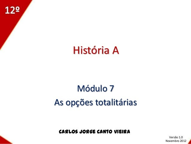 História A     Módulo 7As opções totalitárias Carlos Jorge Canto Vieira                               Versão 1.0          ...