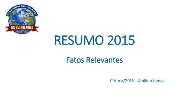 RESUMO 2015 Fatos Relevantes 09/mar/2016 – Amilton Lamas