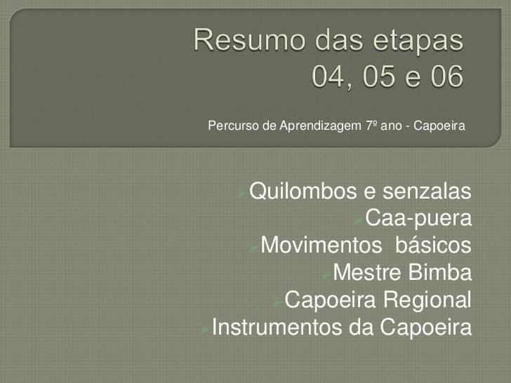 Percurso de Aprendizagem 7º ano - Capoeira    Quilombos e senzalas              Caa-puera     Movimentos básicos       ...