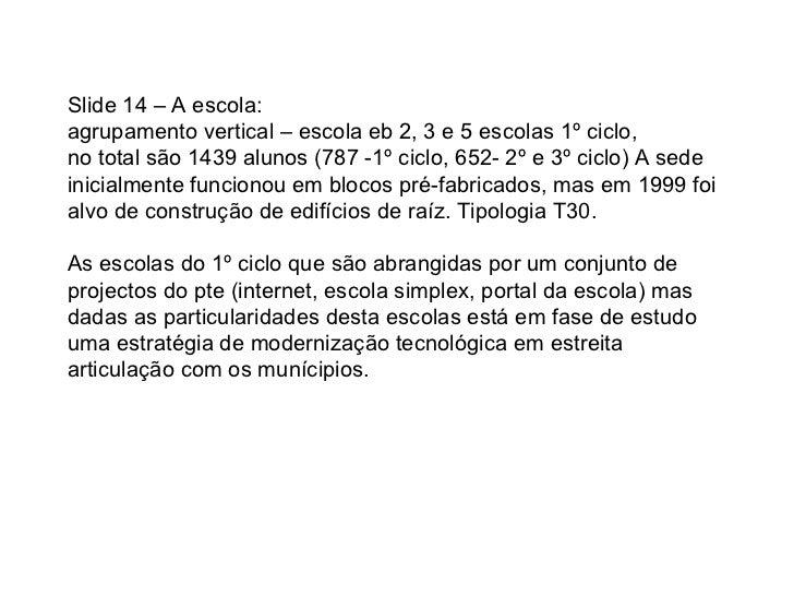 Slide 14 – A escola: agrupamento vertical – escola eb 2, 3 e 5 escolas 1º ciclo,  no total são 1439 alunos (787 -1º ciclo,...