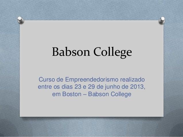 Babson College Curso de Empreendedorismo realizado entre os dias 23 e 29 de junho de 2013, em Boston – Babson College