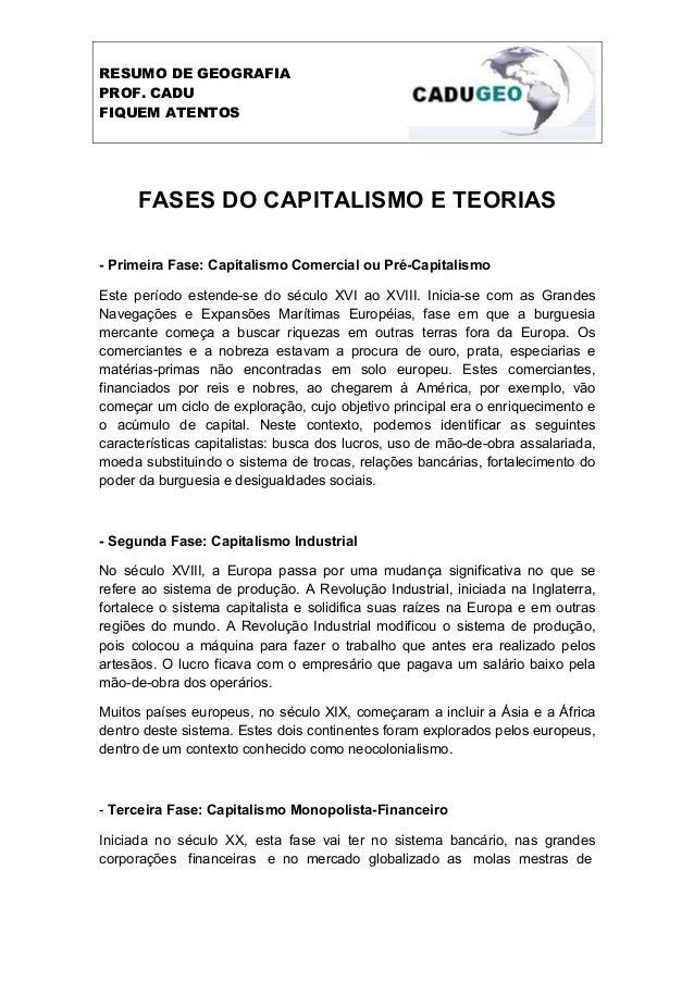 RESUMO DE GEOGRAFIAPROF. CADUFIQUEM ATENTOS      FASES DO CAPITALISMO E TEORIAS- Primeira Fase: Capitalismo Comercial ou P...