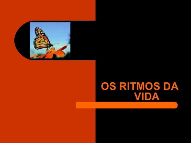 OS RITMOS DAOS RITMOS DA VIDAVIDA