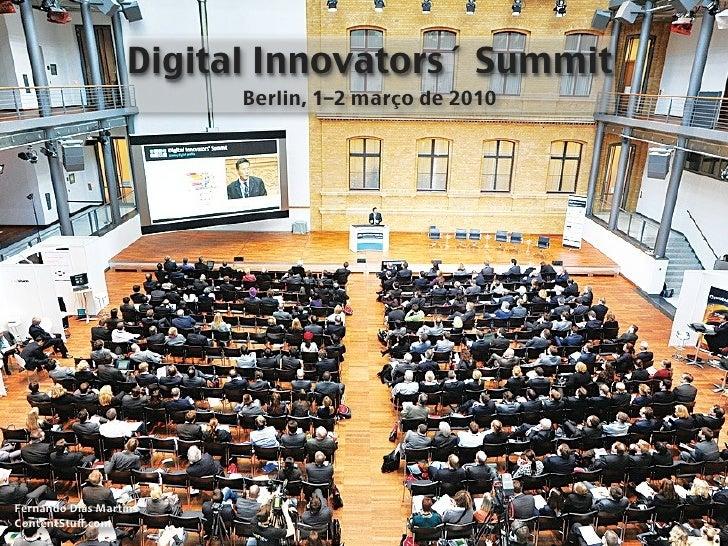 Digital Innovators´ Summit                          Berlin, 1–2 março de 2010     FernandoDiasMartins ContentStuff.com