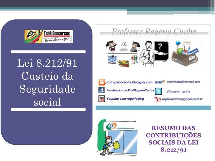 Lei 8.212/91 Custeio daSeguridade   social                 RESUMO DAS               CONTRIBUIÇÕES                SOCIAIS D...