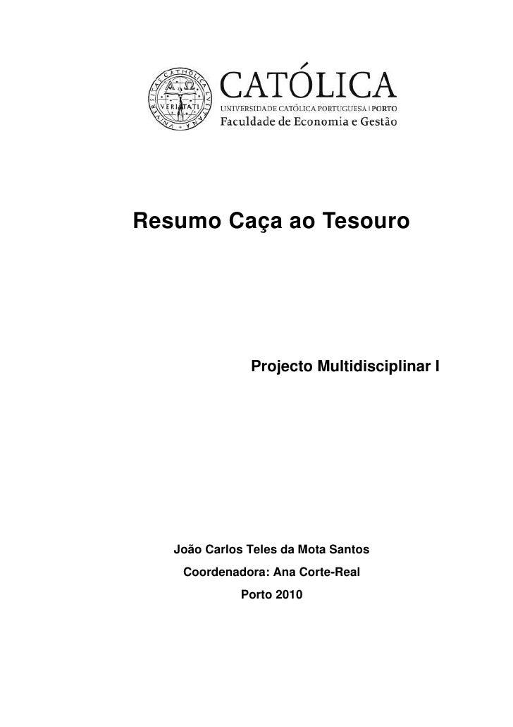 Resumo Caça ao Tesouro<br />Projecto Multidisciplinar I<br />João Carlos Teles da Mota Santos<br />Coordenadora: Ana Corte...