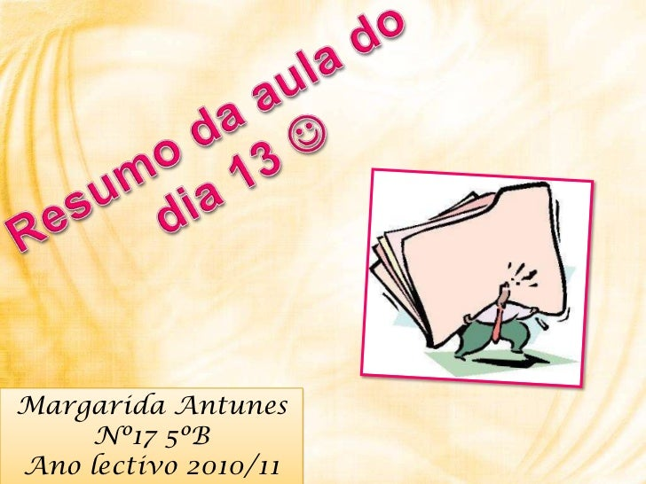 Resumoda aula do<br />dia 13 <br />Margarida Antunes<br />Nº17 5ºB <br />Ano lectivo 2010/11<br />