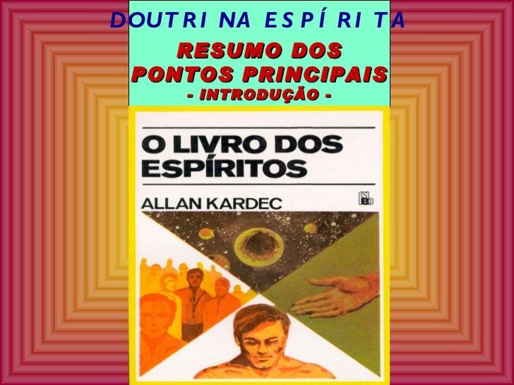 DOUTRINA ESPÍRITA RESUMO DOS PONTOS PRINCIPAIS - INTRODUÇÃO -