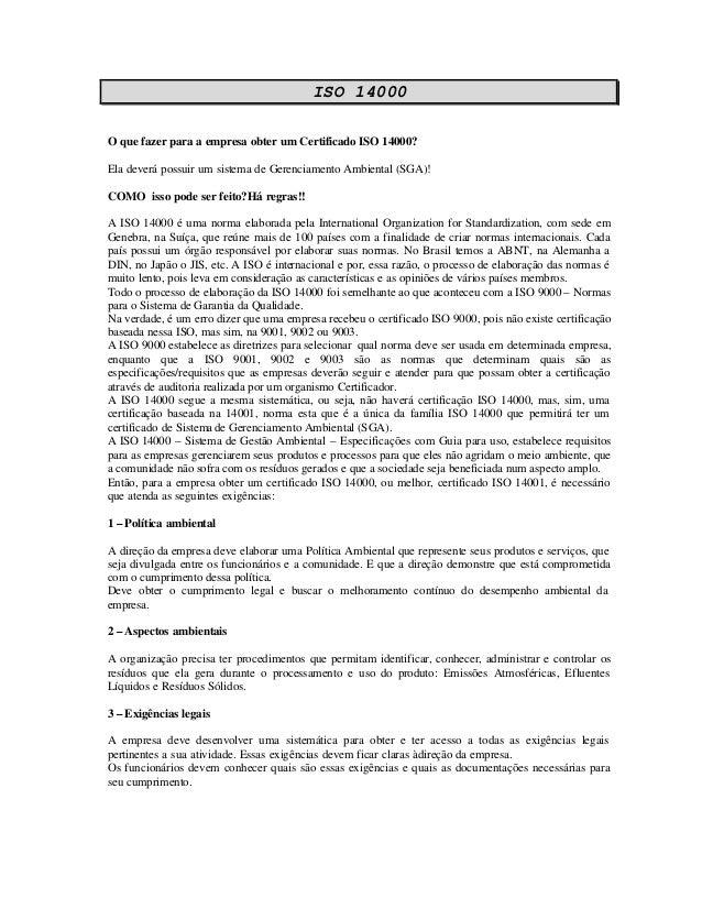 ISO 14000 O que fazer para a empresa obter um Certificado ISO 14000? Ela deverá possuir um sistema de Gerenciamento Ambien...