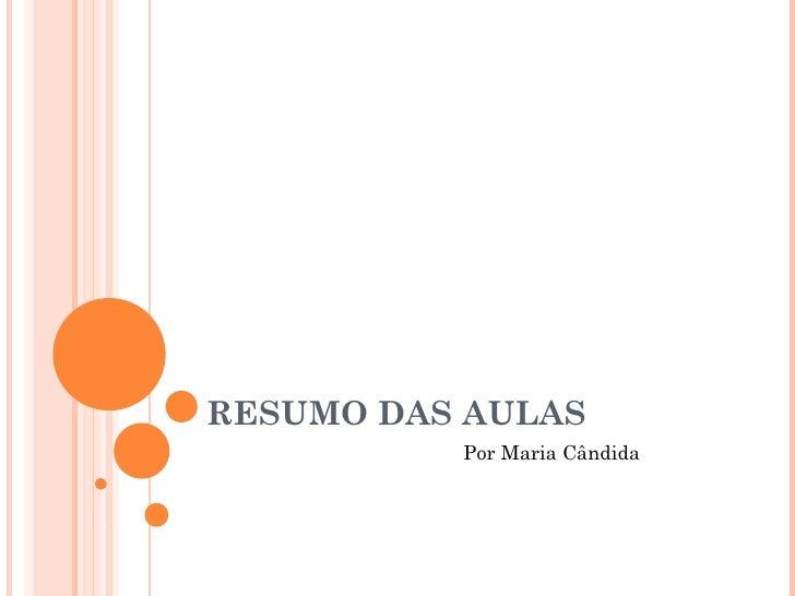 RESUMO DAS AULAS Por Maria Cândida