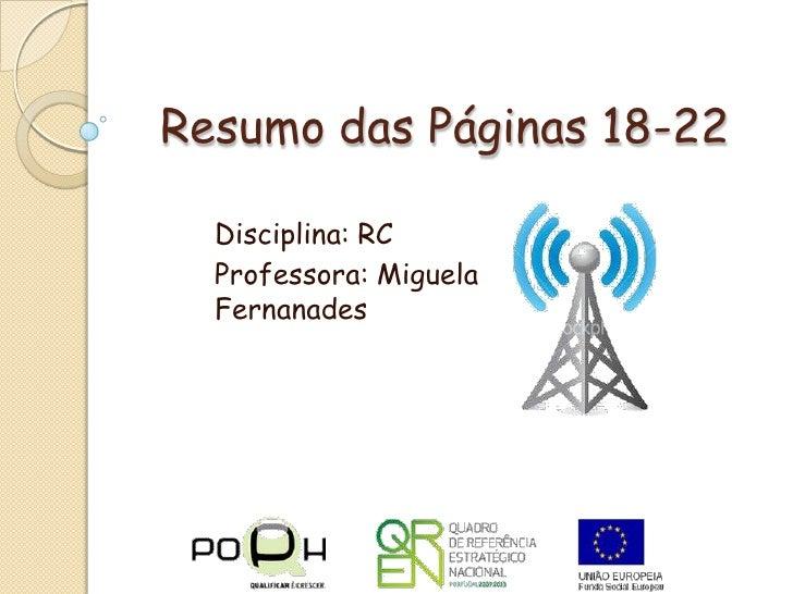 Resumo das Páginas 18-22<br />Disciplina: RC<br />Professora: Miguela Fernanades<br />