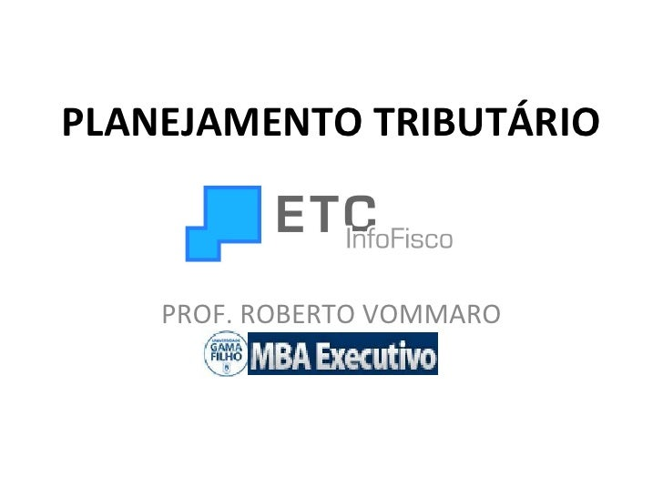 PLANEJAMENTO TRIBUTÁRIO PROF. ROBERTO VOMMARO